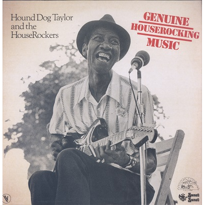 Hound Dog Taylor And The HouseRockers Genuine Houserocking Music
