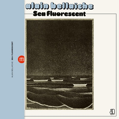Alain Bellaïche - Sea Fluorescent Sea Fluorescent