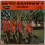 SUPER BANTOUS ET MUJOS - Bantous Pachanga / Mama Kaboyi Kosambwa / Ndele Okolela Ngai / Sup Madison - 45T (EP 4 titres)