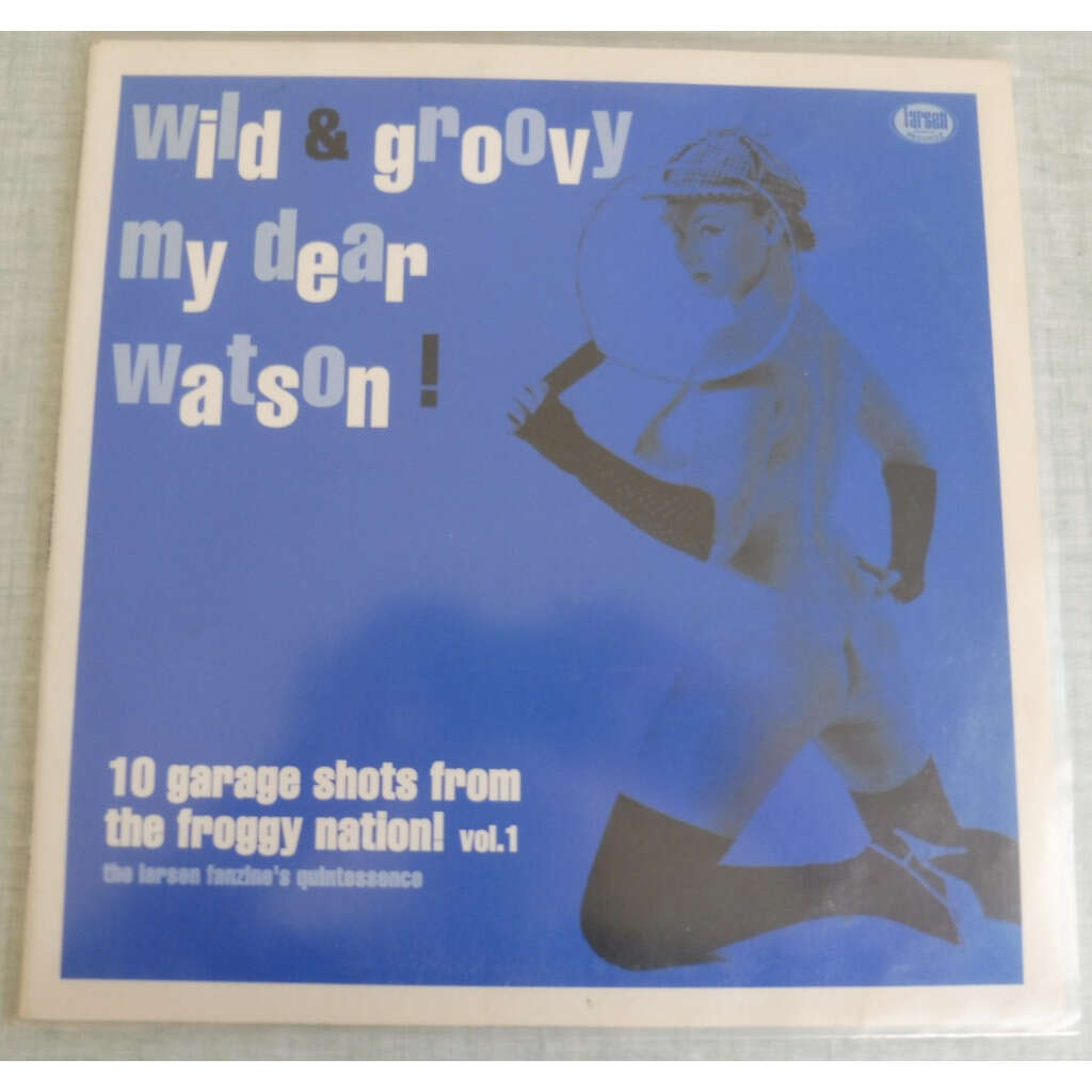 wild & groovy my dear watson ! 10 garage shots fro gorgons / godzillas / cry babies / vindicators / jekylls / bogeymen / out four