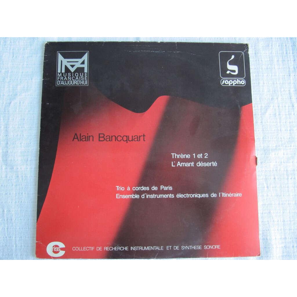 Alain Bancquart, Trio À Cordes De Paris / Ensemble Thrène 1 Et 2 / L'Amant Déserté