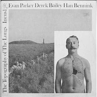 Evan Parker-Derek Bailey-Han Bennink the topography of the lungs