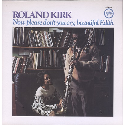 Roland Kirk Now Please Don't You Cry, Beautiful Edith