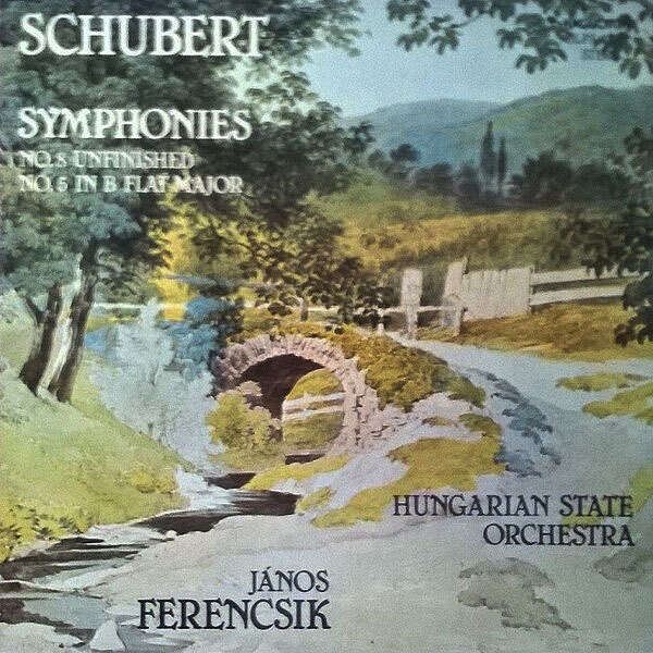 Hungarian State Orchestra - Janos Ferencsik SCHUBERT - Symphonies No.8 (Unfinished) & No.5 in B flat Major