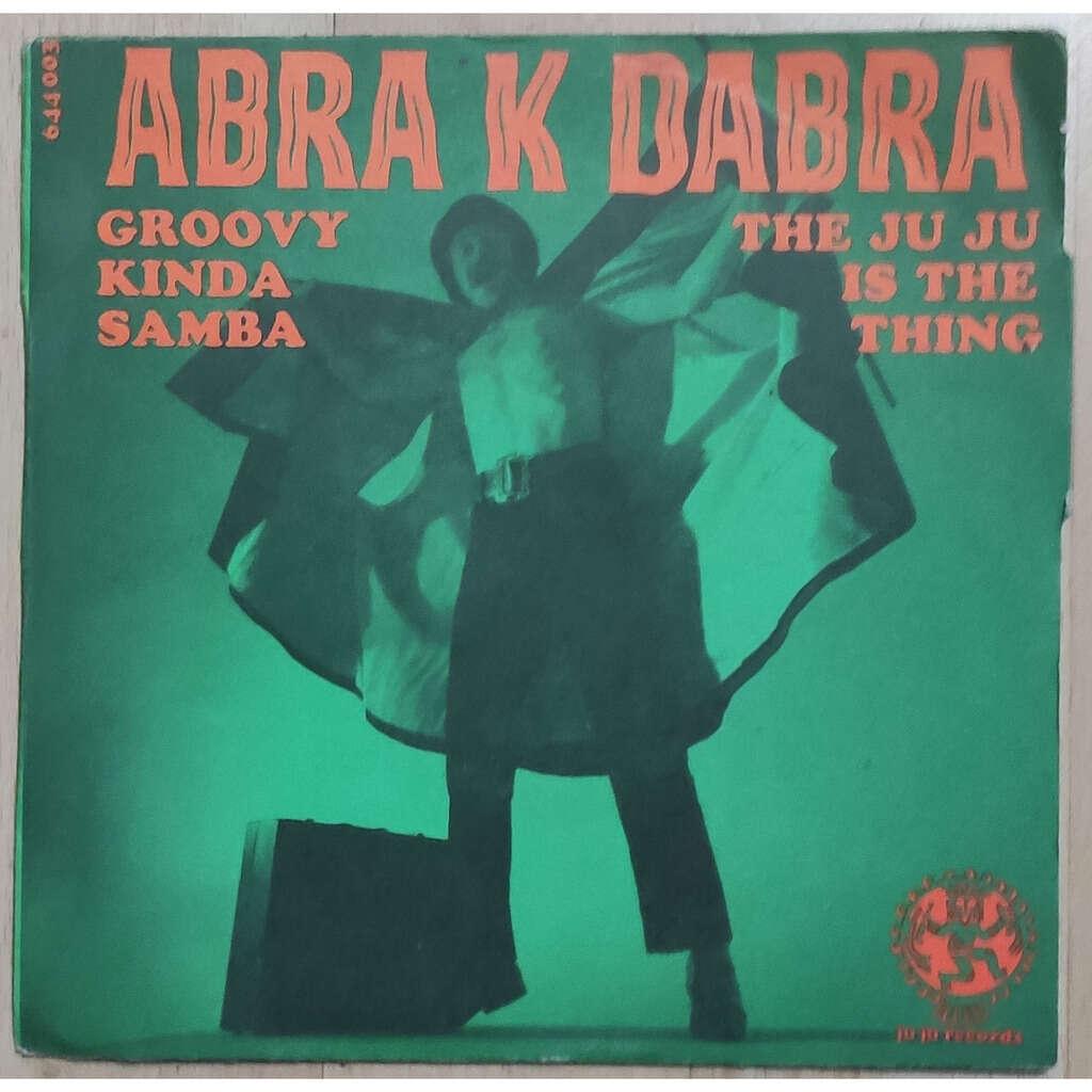 Abra K Dabra The Ju Ju Is The Thing / Groovy Kinda Samba