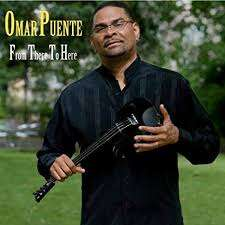 PUENTE, OMAR FROM THERE TO HERE