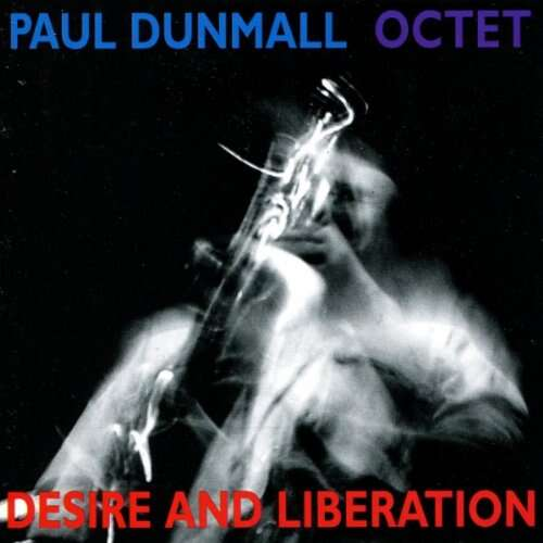 Paul Dunmall Octet Desire And Liberation