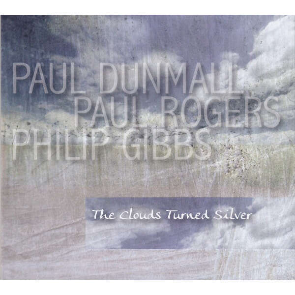 Paul Dunmall, Paul Rogers, Philip Gibbs The Clouds Turned Silver